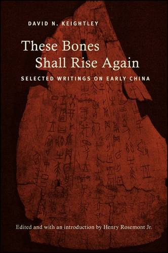 These Bones Shall Rise Again: Selected Writings on Early China - SUNY series in Chinese Philosophy and Culture (Paperback)