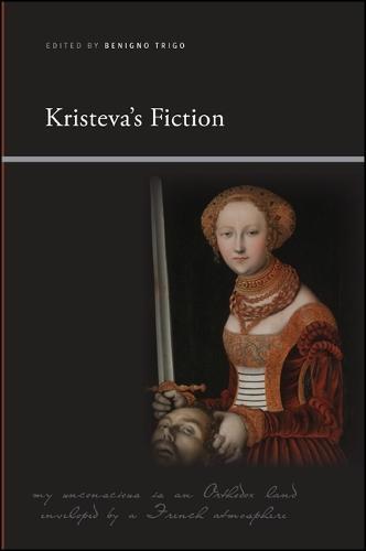 Kristeva's Fiction - SUNY series, Insinuations: Philosophy, Psychoanalysis, Literature (Paperback)