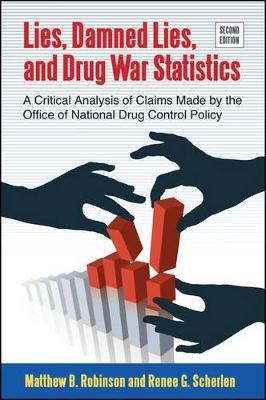 Lies, Damned Lies, and Drug War Statistics: A Critical Analysis of Claims Made by the Office of National Drug Control Policy (Hardback)
