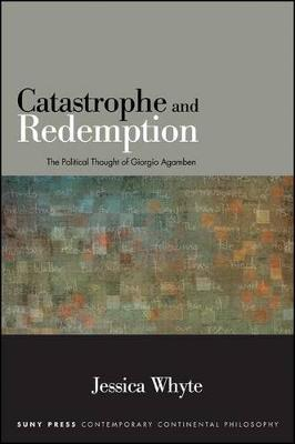 Catastrophe and Redemption: The Political Thought of Giorgio Agamben - SUNY series in Contemporary Continental Philosophy (Hardback)