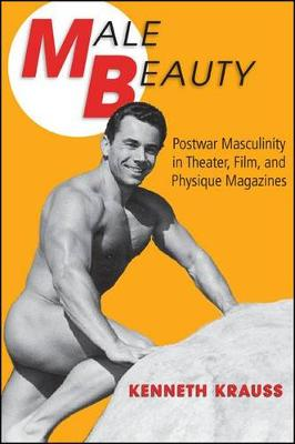 Male Beauty: Postwar Masculinity in Theater, Film, and Physique Magazines (Hardback)