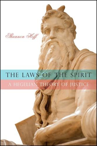 The Laws of the Spirit: A Hegelian Theory of Justice (Hardback)