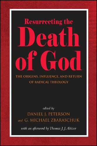 Resurrecting the Death of God: The Origins, Influence, and Return of Radical Theology (Hardback)