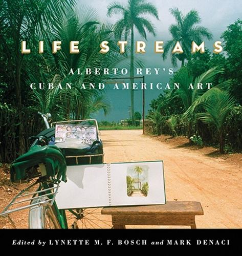 Life Streams: Alberto Rey's Cuban and American Art - SUNY series in Latin American and Iberian Thought and Culture (Paperback)