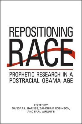 Repositioning Race: Prophetic Research in a Postracial Obama Age - SUNY series in African American Studies (Hardback)