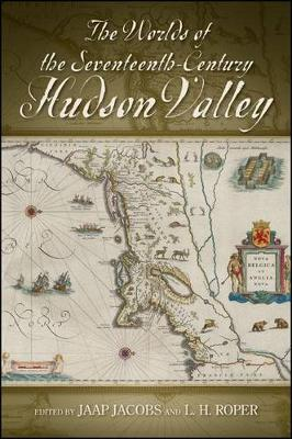 The Worlds of the Seventeenth-Century Hudson Valley - SUNY series, An American Region:  Studies in the Hudson Valley (Hardback)