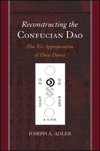 Reconstructing the Confucian Dao: Zhu Xi's Appropriation of Zhou Dunyi - SUNY series in Chinese Philosophy and Culture (Hardback)