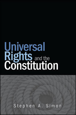 Universal Rights and the Constitution - SUNY series in American Constitutionalism (Paperback)