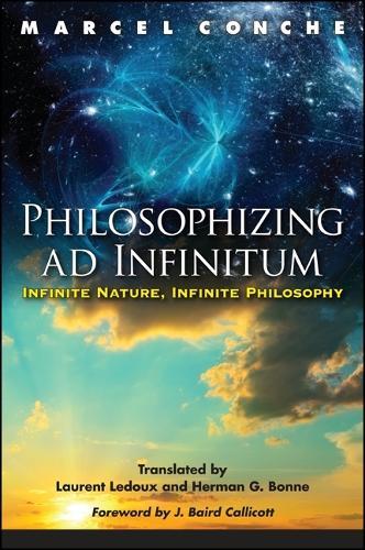 Philosophizing ad Infinitum: Infinite Nature, Infinite Philosophy - SUNY series in Environmental Philosophy and Ethics (Hardback)