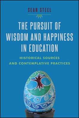 The Pursuit of Wisdom and Happiness in Education: Historical Sources and Contemplative Practices (Hardback)