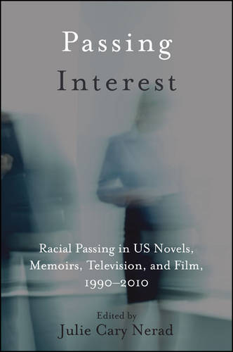 Passing Interest: Racial Passing in US Novels, Memoirs, Television, and Film, 1990-2010 - SUNY series in Multiethnic Literatures (Paperback)