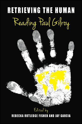 Retrieving the Human: Reading Paul Gilroy - SUNY series, Philosophy and Race (Paperback)