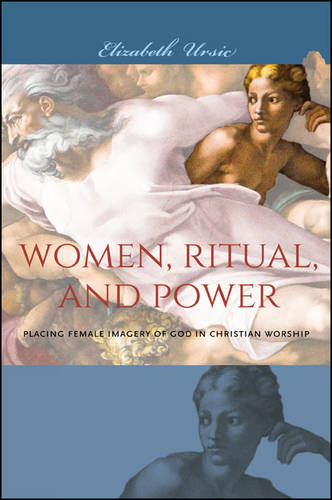 Women, Ritual, and Power: Placing Female Imagery of God in Christian Worship (Paperback)