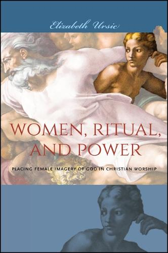 Women, Ritual, and Power: Placing Female Imagery of God in Christian Worship (Hardback)