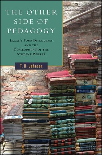 The Other Side of Pedagogy: Lacan's Four Discourses and the Development of the Student Writer - SUNY series, Transforming Subjects: Psychoanalysis, Culture, and Studies in Education (Paperback)