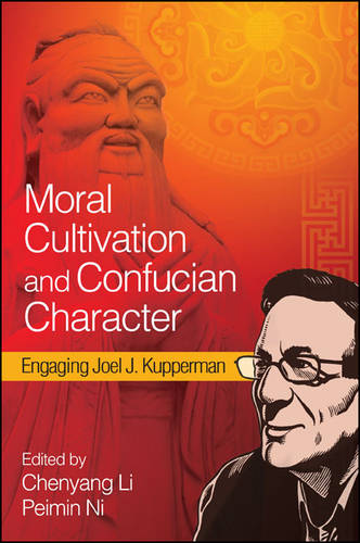 Moral Cultivation and Confucian Character: Engaging Joel J. Kupperman - SUNY series in Chinese Philosophy and Culture (Paperback)