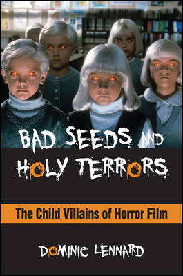 Bad Seeds and Holy Terrors: The Child Villains of Horror Film - SUNY series, Horizons of Cinema (Hardback)