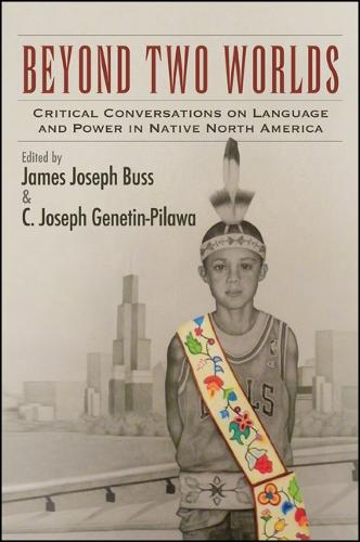 Beyond Two Worlds: Critical Conversations on Language and Power in Native North America - SUNY series, Tribal Worlds: Critical Studies in American Indian Nation Building (Paperback)