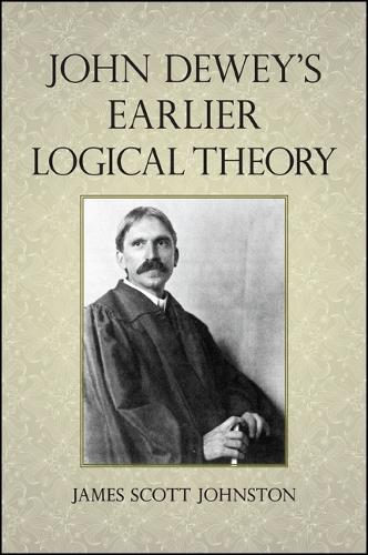 John Dewey's Earlier Logical Theory (Hardback)