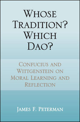 Whose Tradition? Which Dao?: Confucius and Wittgenstein on Moral Learning and Reflection - SUNY series in Chinese Philosophy and Culture (Hardback)