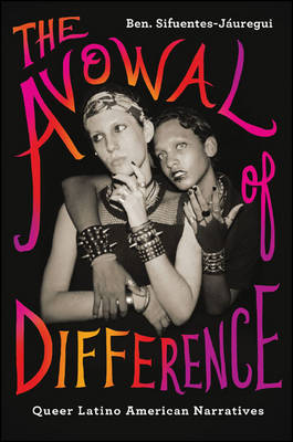 The Avowal of Difference: Queer Latino American Narratives - SUNY series, Genders in the Global South (Hardback)
