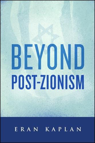 Beyond Post-Zionism (Hardback)