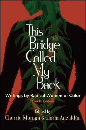 This Bridge Called My Back, Fourth Edition: Writings by Radical Women of Color (Hardback)