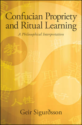 Confucian Propriety and Ritual Learning: A Philosophical Interpretation - SUNY series in Chinese Philosophy and Culture (Hardback)