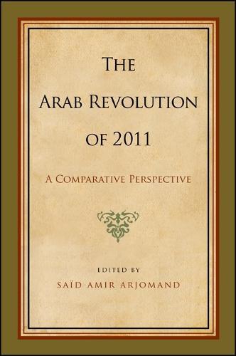 Arab Revolution of 2011, The: A Comparative Perspective - SUNY series, Pangaea II: Global/Local Studies (Hardback)