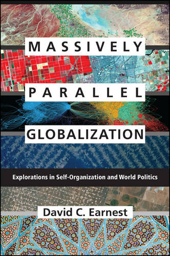 Massively Parallel Globalization: Explorations in Self-Organization and World Politics - SUNY series, James N. Rosenau series in Global Politics (Hardback)