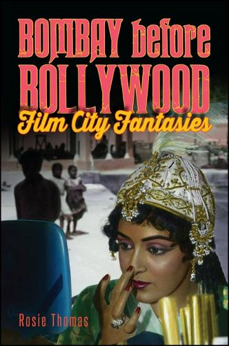 Bombay before Bollywood: Film City Fantasies - SUNY series, Horizons of Cinema (Paperback)