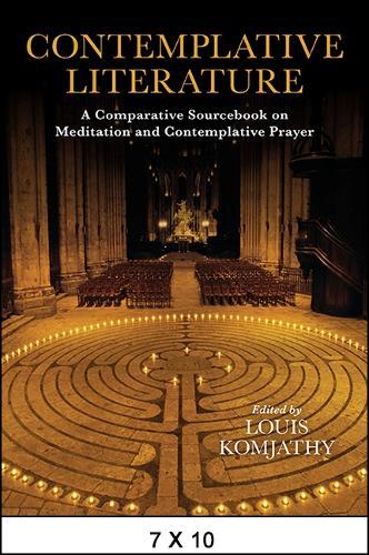 Contemplative Literature: A Comparative Sourcebook on Meditation and Contemplative Prayer (Hardback)