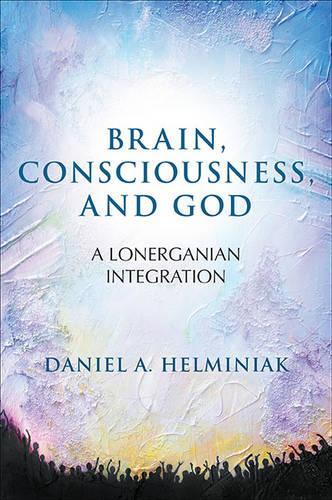 Brain, Consciousness, and God: A Lonerganian Integration (Hardback)