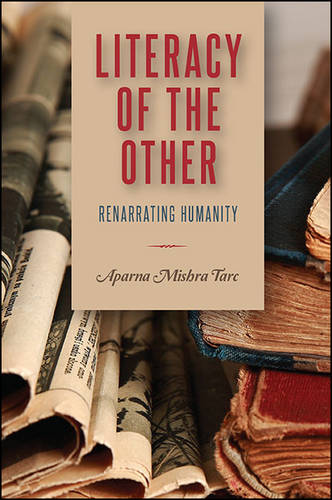 Literacy of the Other: Renarrating Humanity - SUNY series, Transforming Subjects: Psychoanalysis, Culture, and Studies in Education (Hardback)
