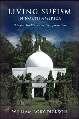 Living Sufism in North America: Between Tradition and Transformation (Hardback)