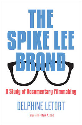 The Spike Lee Brand: A Study of Documentary Filmmaking - SUNY series in African American Studies (Hardback)