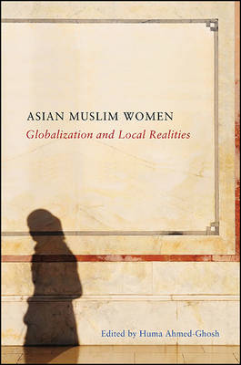 Asian Muslim Women: Globalization and Local Realities - SUNY series, Genders in the Global South (Hardback)