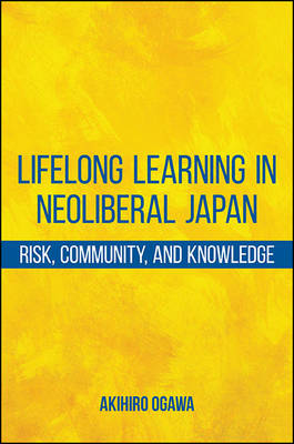 Lifelong Learning in Neoliberal Japan: Risk, Community, and Knowledge (Hardback)