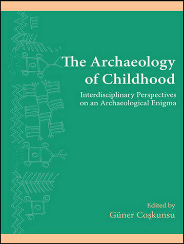 The Archaeology of Childhood: Interdisciplinary Perspectives on an Archaeological Enigma - SUNY Series, The Institute for European and Mediterranean Archaeology Distinguished Monograph Series (Hardback)