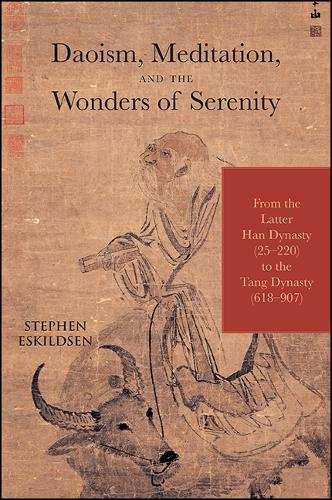 Daoism, Meditation, and the Wonders of Serenity: From the Latter Han Dynasty (25-220) to the Tang Dynasty (618-907) - SUNY series in Chinese Philosophy and Culture (Hardback)