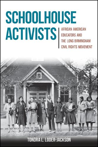 Schoolhouse Activists: African American Educators and the Long Birmingham Civil Rights Movement (Hardback)