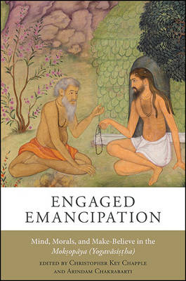 Engaged Emancipation: Mind, Morals, and Make-Believe in the Moksopaya (Yogavasistha) (Hardback)