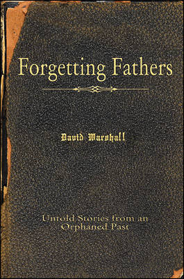 Forgetting Fathers: Untold Stories from an Orphaned Past (Paperback)