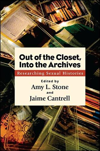 Out of the Closet, Into the Archives: Researching Sexual Histories - SUNY series in Queer Politics and Cultures (Hardback)
