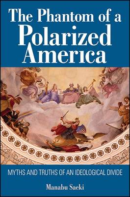 The Phantom of a Polarized America: Myths and Truths of an Ideological Divide (Paperback)