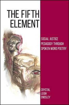 The Fifth Element: Social Justice Pedagogy through Spoken Word Poetry - SUNY Series, Praxis: Theory in Action (Paperback)