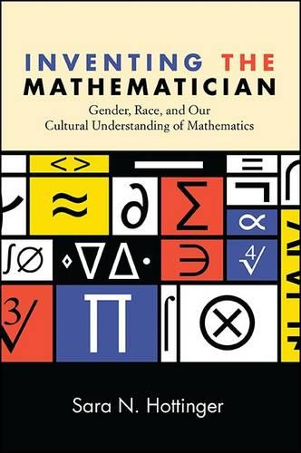 Inventing the Mathematician: Gender, Race, and Our Cultural Understanding of Mathematics (Paperback)
