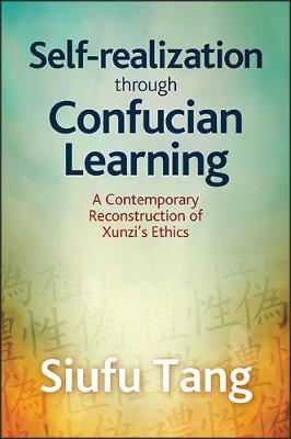 Self-Realization through Confucian Learning: A Contemporary Reconstruction of Xunzi's Ethics - SUNY series in Chinese Philosophy and Culture (Paperback)