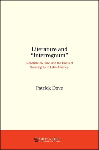 "Literature and ""Interregnum"": Globalization, War, and the Crisis of Sovereignty in Latin America - SUNY series, Literature . . . in Theory (Paperback)"