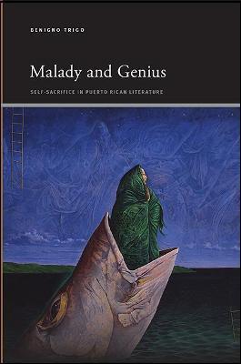 Malady and Genius: Self-Sacrifice in Puerto Rican Literature - SUNY series, Insinuations: Philosophy, Psychoanalysis, Literature (Paperback)